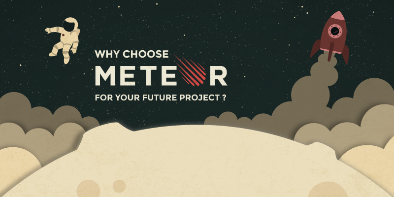 Reasons for choosing Meteor to develop your next web and mobile apps