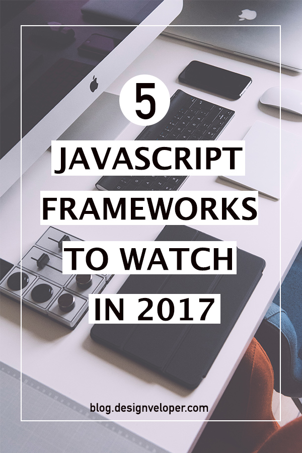 Best JavaScript frameworks to watch in 2017